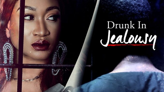 Drunk in Jealousy – Nollywood